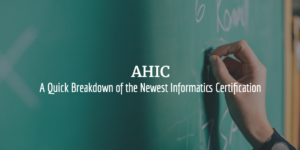 A Quick Breakdown of the Newest Informatics Certification: AHIC